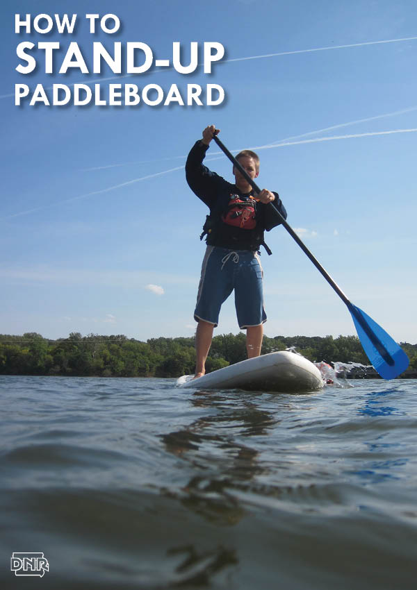 Explore the waters with a stand-up paddleboard with our tips for beginners | Iowa DNR