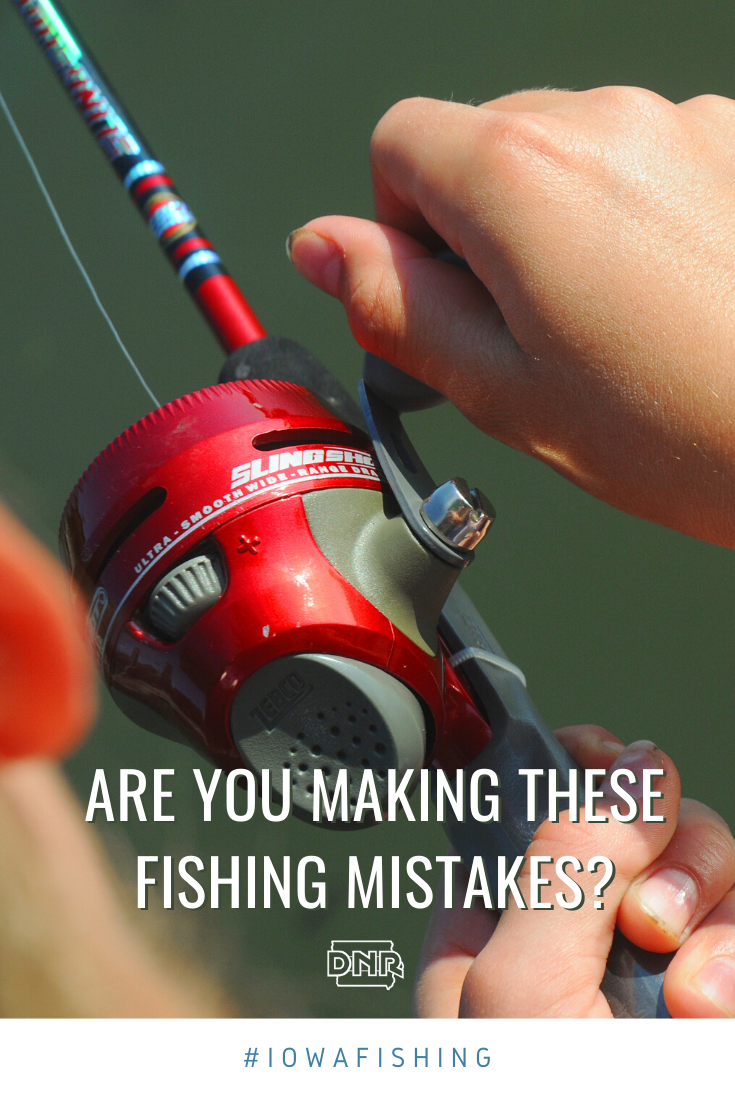 Are these common fishing mistakes keeping you from reeling in the big one?  |  Iowa DNR
