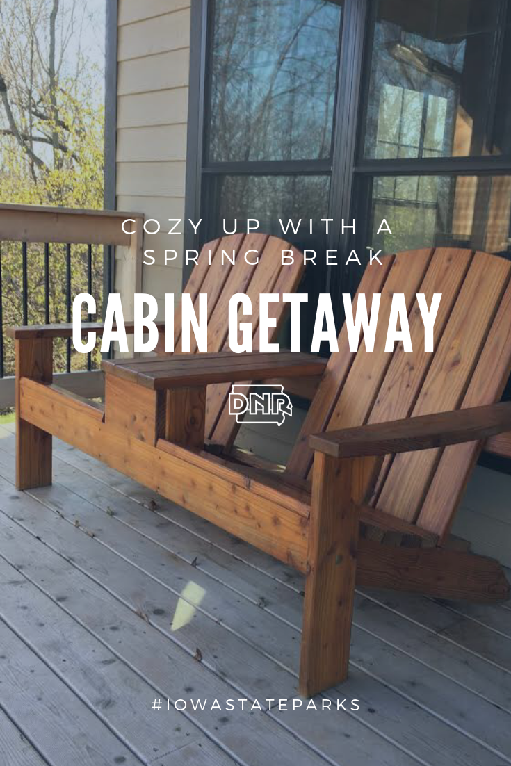 It's easy to make an Iowa state park cabin your spring break destination  |  Iowa DNR